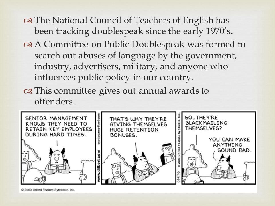  The National Council of Teachers of English has been tracking doublespeak since the early 1970's.