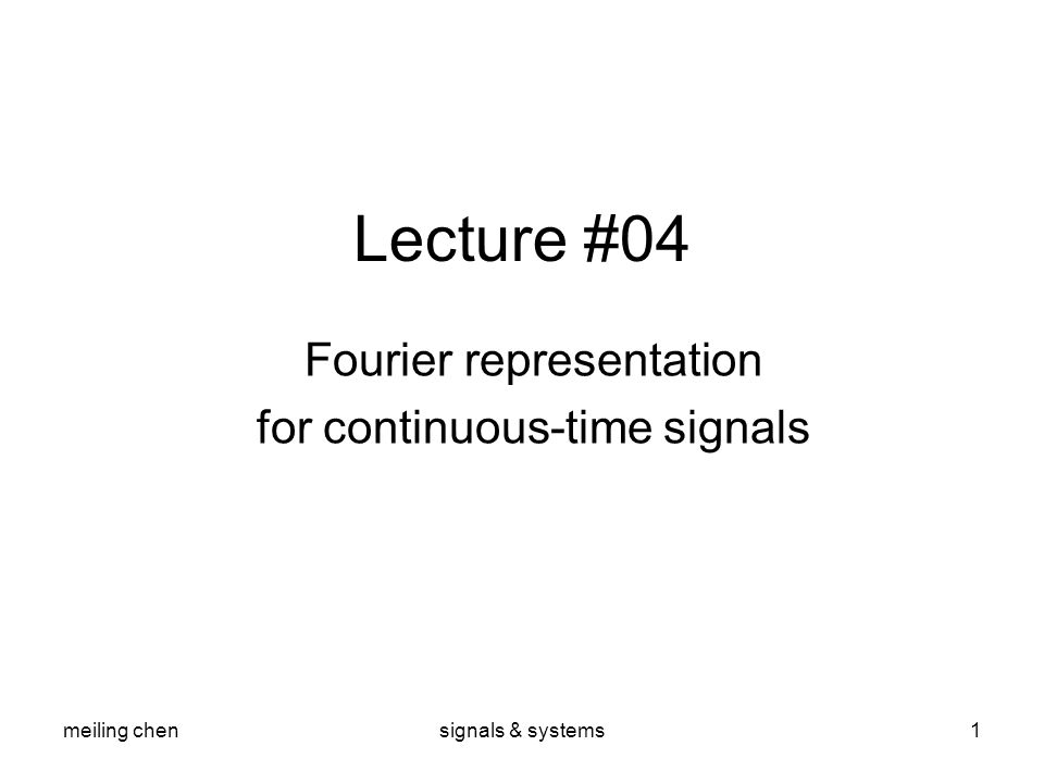 meiling chensignals & systems1 Lecture #04 Fourier representation for continuous-time signals