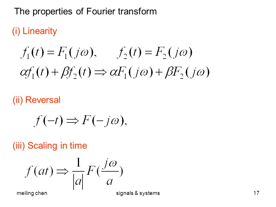 meiling chensignals & systems17 The properties of Fourier transform (i) Linearity (ii) Reversal (iii) Scaling in time