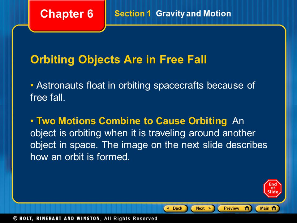 < BackNext >PreviewMain Orbiting Objects Are in Free Fall Chapter 6 Section 1 Gravity and Motion Astronauts float in orbiting spacecrafts because of free fall.