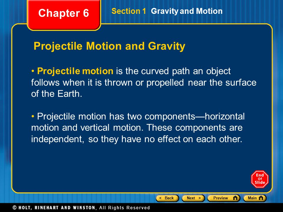 < BackNext >PreviewMain Projectile Motion and Gravity Projectile motion is the curved path an object follows when it is thrown or propelled near the surface of the Earth.