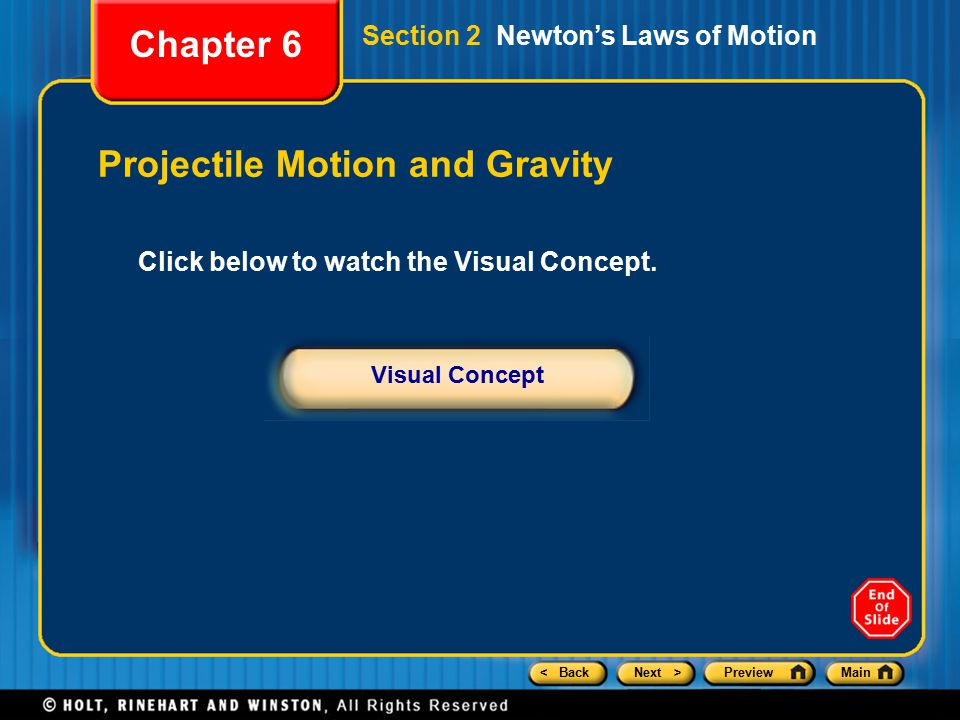 < BackNext >PreviewMain Chapter 6 Projectile Motion and Gravity Section 2 Newton's Laws of Motion Click below to watch the Visual Concept.