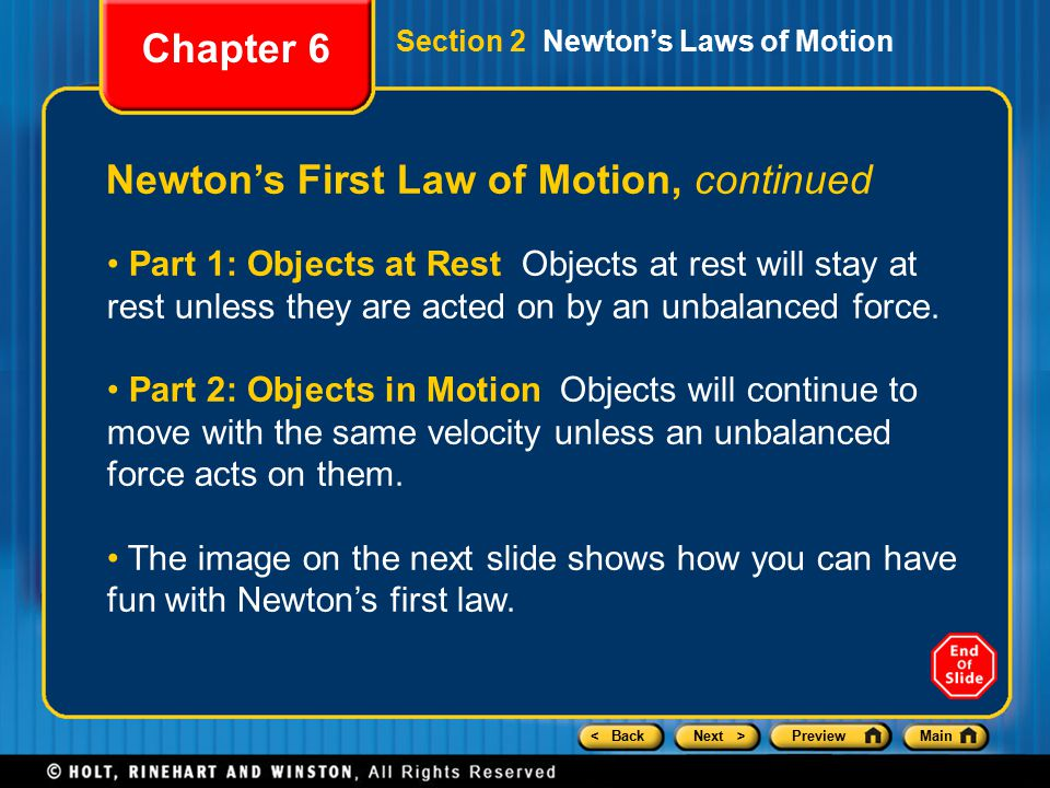 < BackNext >PreviewMain Newton's First Law of Motion, continued Part 1: Objects at Rest Objects at rest will stay at rest unless they are acted on by an unbalanced force.
