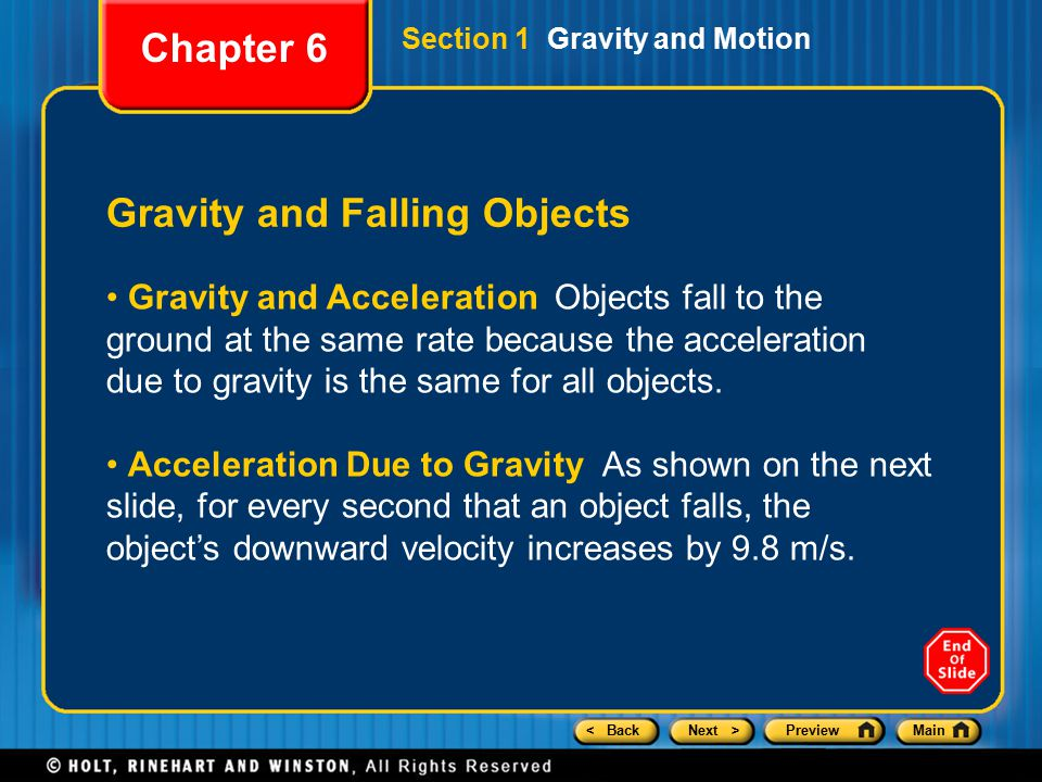 < BackNext >PreviewMain Gravity and Falling Objects Gravity and Acceleration Objects fall to the ground at the same rate because the acceleration due to gravity is the same for all objects.