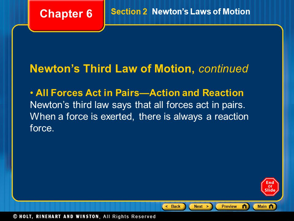< BackNext >PreviewMain Newton's Third Law of Motion, continued All Forces Act in Pairs—Action and Reaction Newton's third law says that all forces act in pairs.