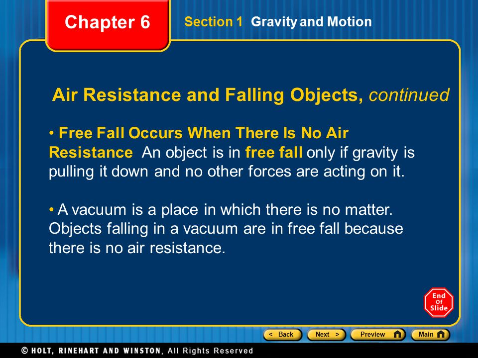 < BackNext >PreviewMain Air Resistance and Falling Objects, continued Free Fall Occurs When There Is No Air Resistance An object is in free fall only if gravity is pulling it down and no other forces are acting on it.