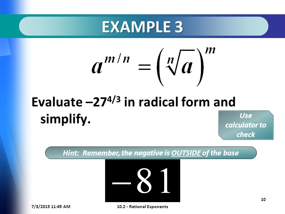 7/3/ :50 AM Rational Exponents 10 EXAMPLE 3 Evaluate –27 4/3 in radical form and simplify.