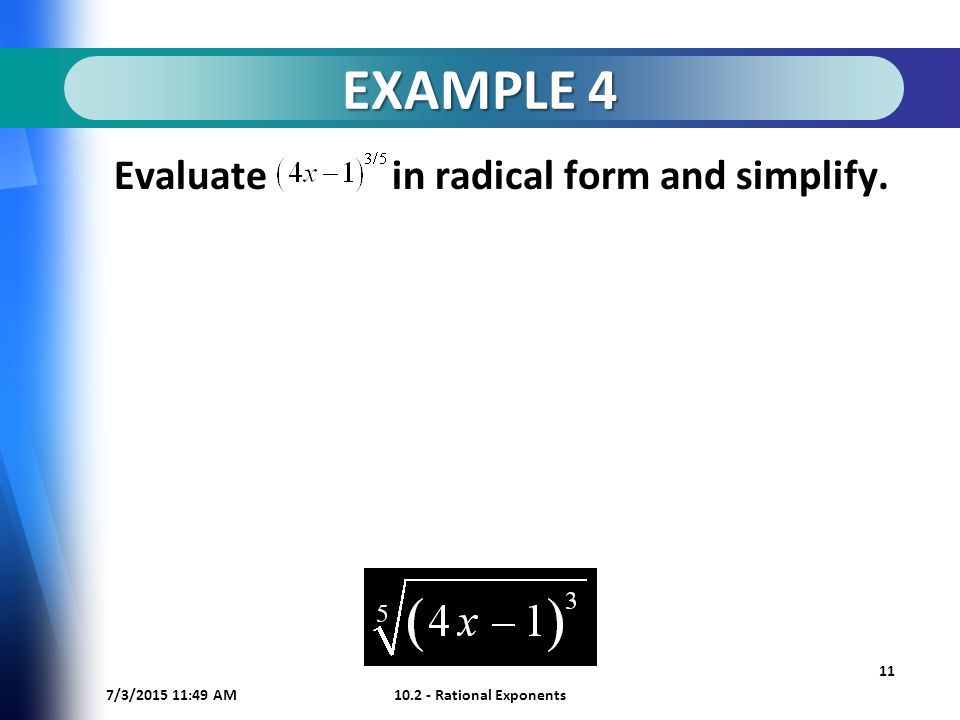 7/3/ :50 AM Rational Exponents 11 EXAMPLE 4 Evaluate in radical form and simplify.