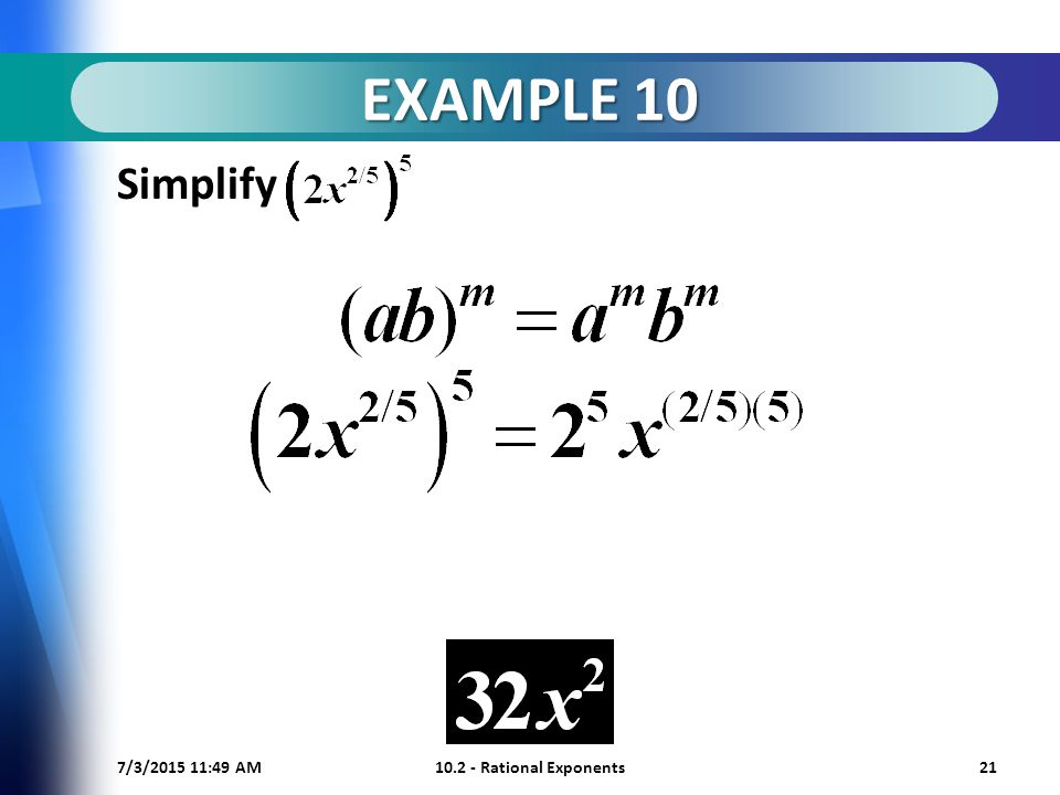 7/3/ :50 AM Rational Exponents21 EXAMPLE 10 Simplify