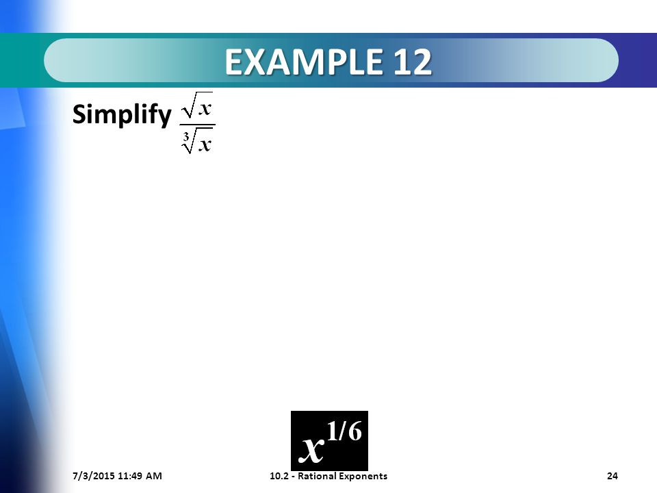 7/3/ :50 AM Rational Exponents24 EXAMPLE 12 Simplify