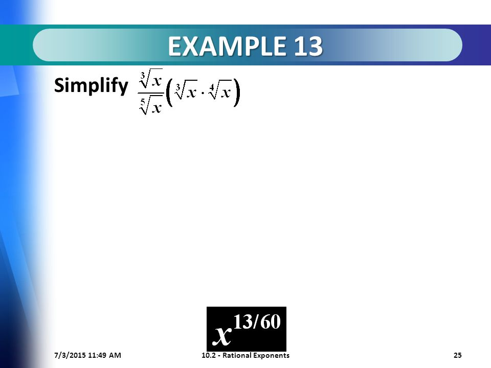 7/3/ :50 AM Rational Exponents25 EXAMPLE 13 Simplify