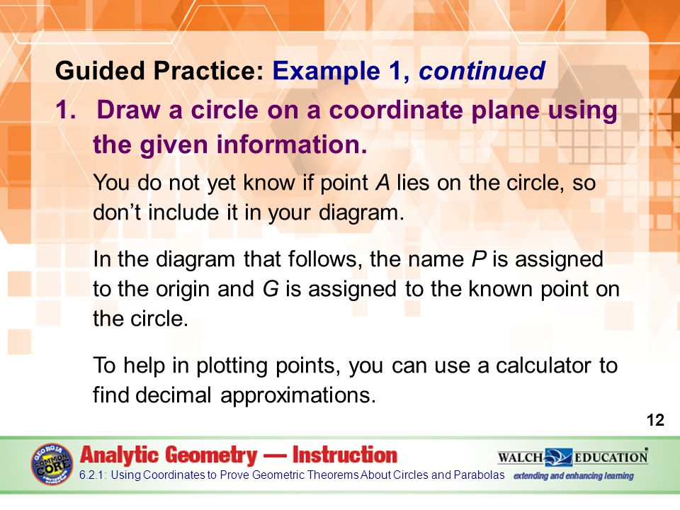 Guided Practice: Example 1, continued 1.Draw a circle on a coordinate plane using the given information.