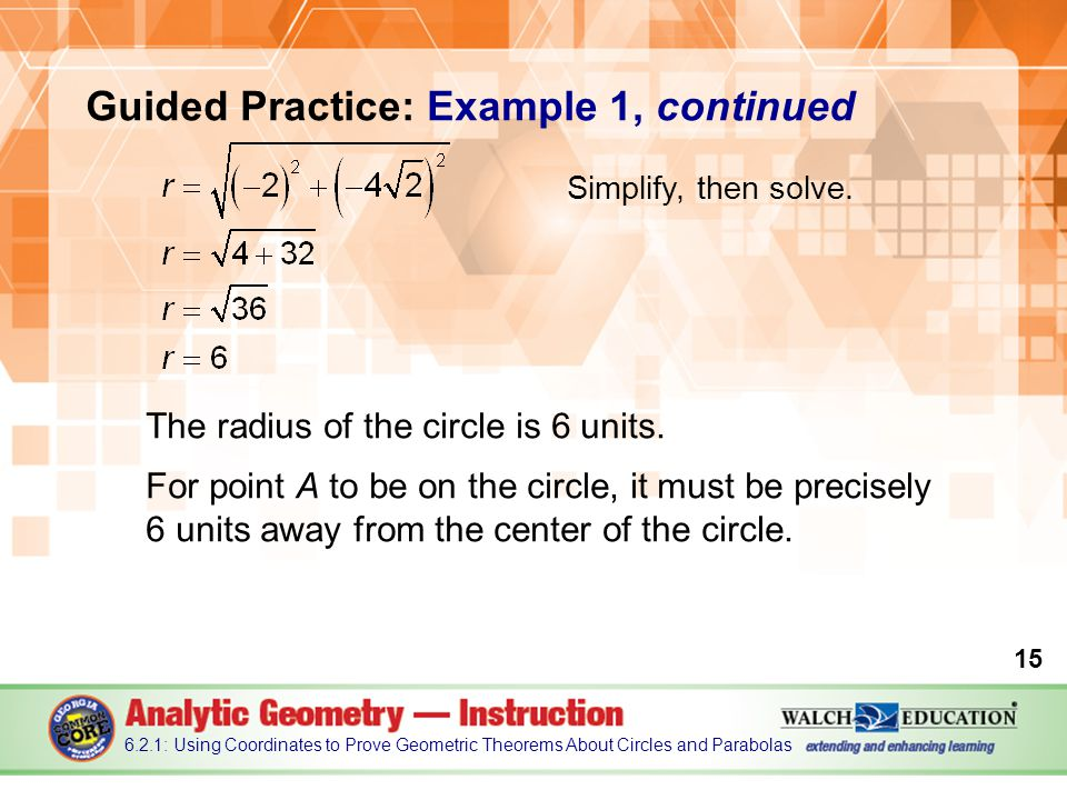 Guided Practice: Example 1, continued The radius of the circle is 6 units.