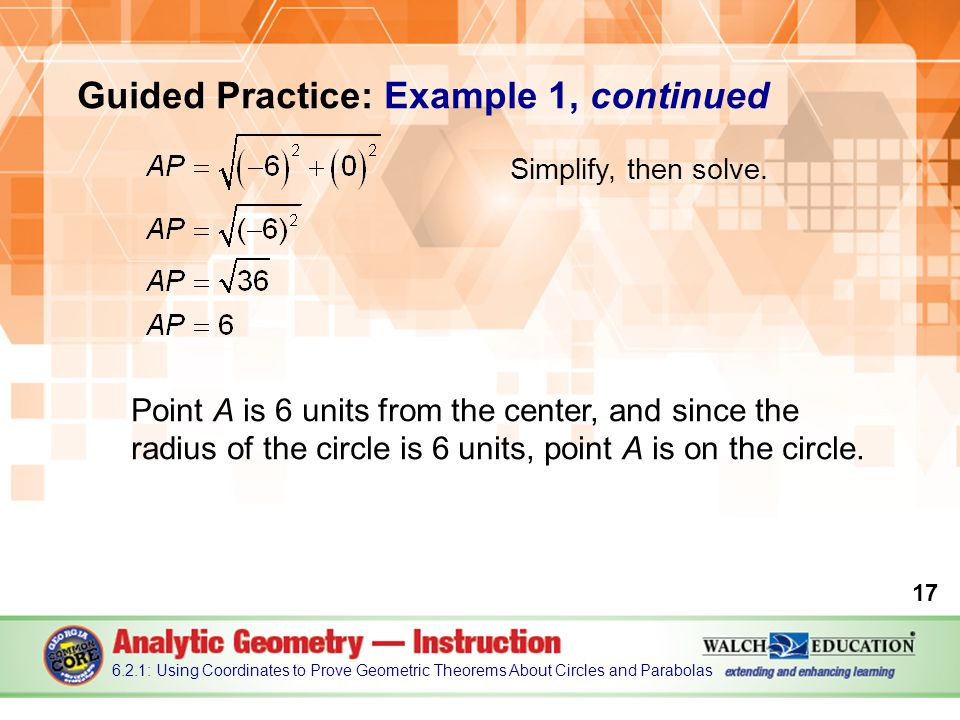 Guided Practice: Example 1, continued Point A is 6 units from the center, and since the radius of the circle is 6 units, point A is on the circle.