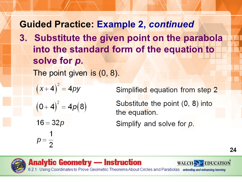 Guided Practice: Example 2, continued 3.Substitute the given point on the parabola into the standard form of the equation to solve for p.