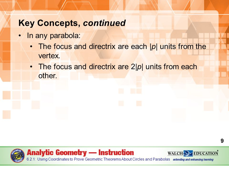 Key Concepts, continued In any parabola: The focus and directrix are each |p| units from the vertex.