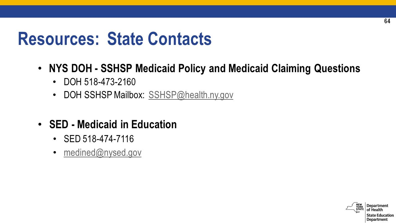 64 NYS DOH - SSHSP Medicaid Policy and Medicaid Claiming Questions DOH DOH SSHSP Mailbox: SED - Medicaid in Education SED Resources: State Contacts