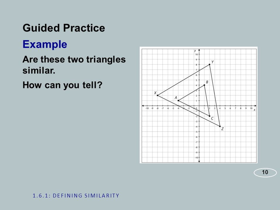 Guided Practice Example Are these two triangles similar.