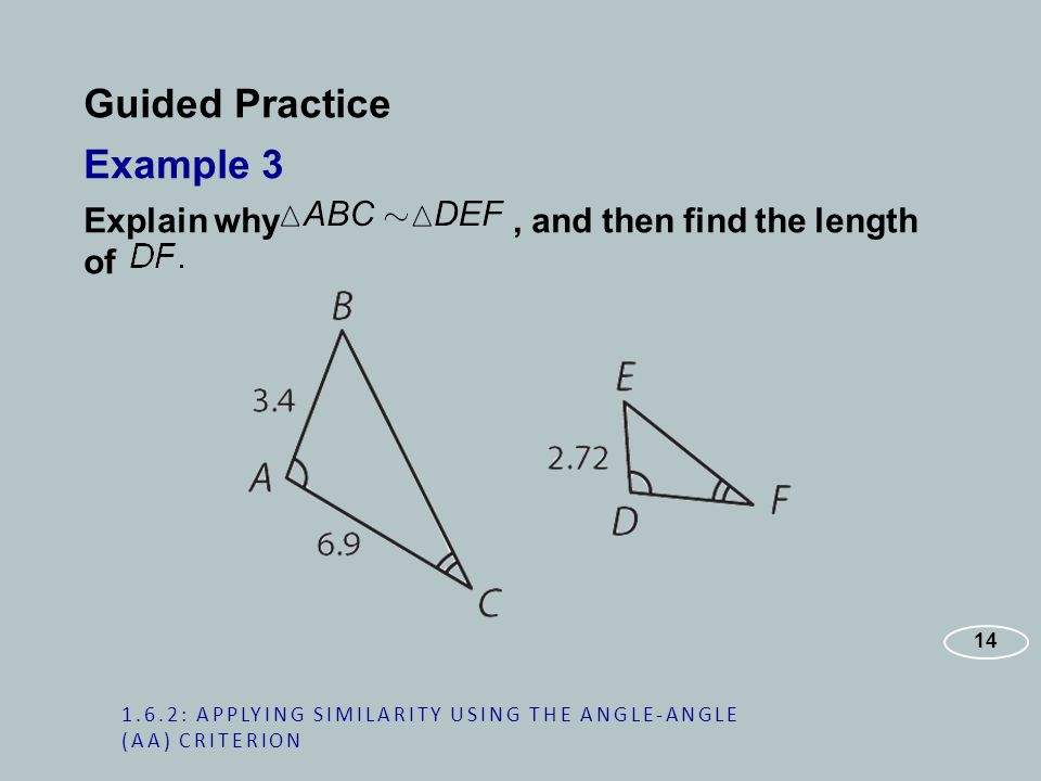 Guided Practice Example 3 Explain why, and then find the length of : APPLYING SIMILARITY USING THE ANGLE-ANGLE (AA) CRITERION