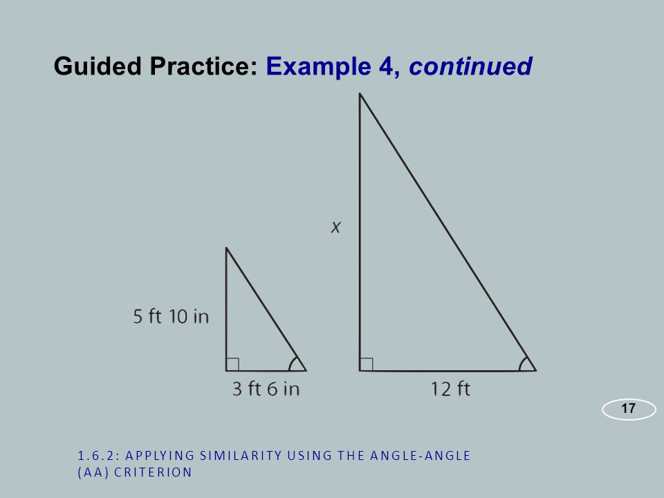 Guided Practice: Example 4, continued : APPLYING SIMILARITY USING THE ANGLE-ANGLE (AA) CRITERION