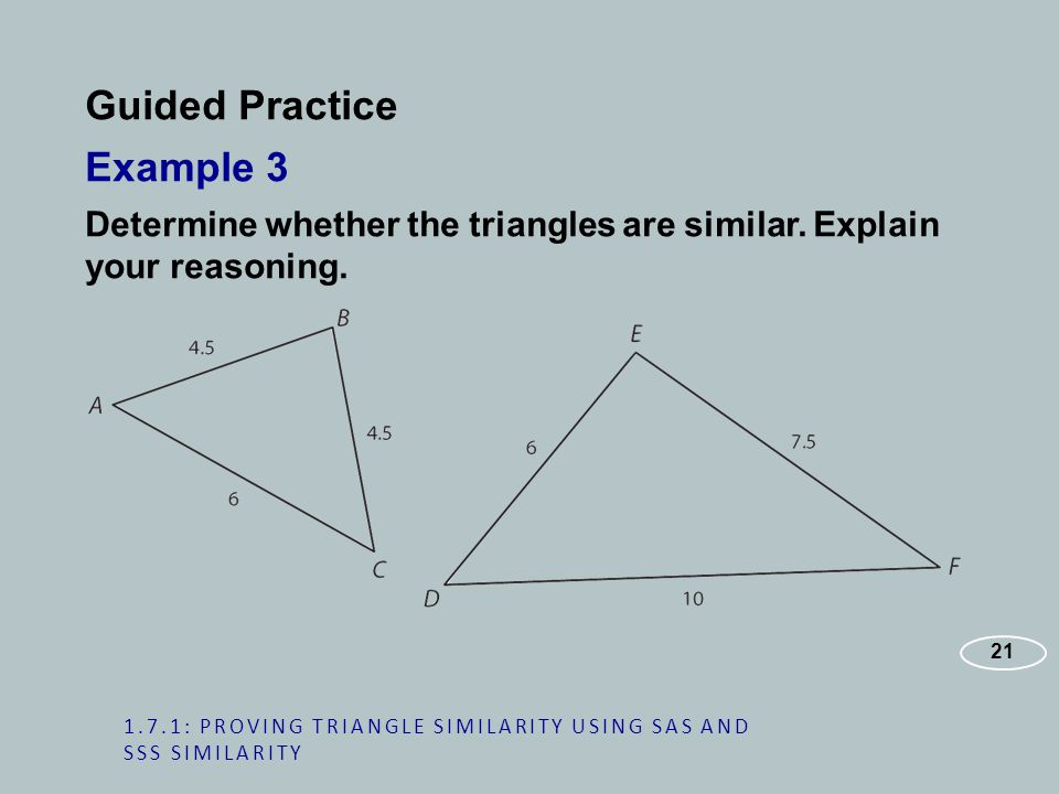 Guided Practice Example 3 Determine whether the triangles are similar.