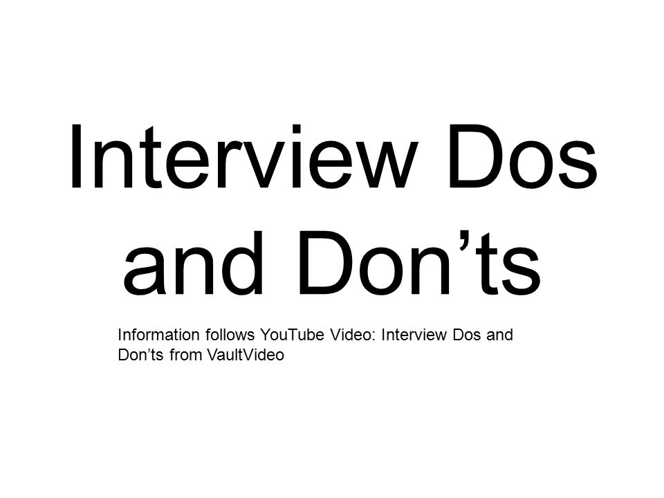 Interview Dos and Don'ts Information follows YouTube Video: Interview Dos and Don'ts from VaultVideo