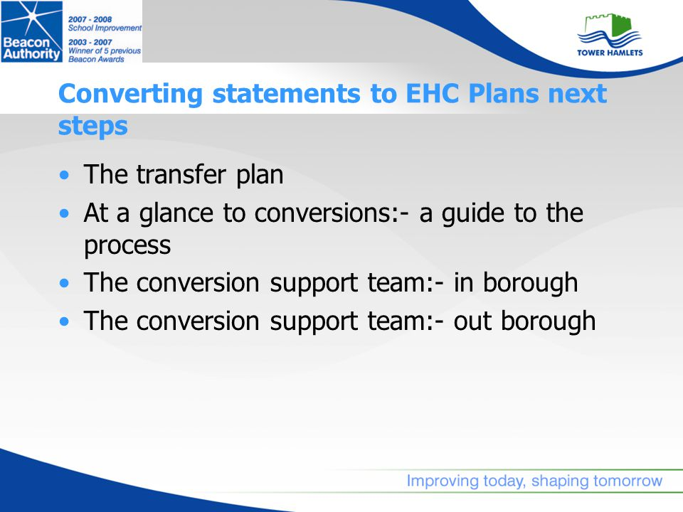 Converting statements to EHC Plans next steps The transfer plan At a glance to conversions:- a guide to the process The conversion support team:- in borough The conversion support team:- out borough