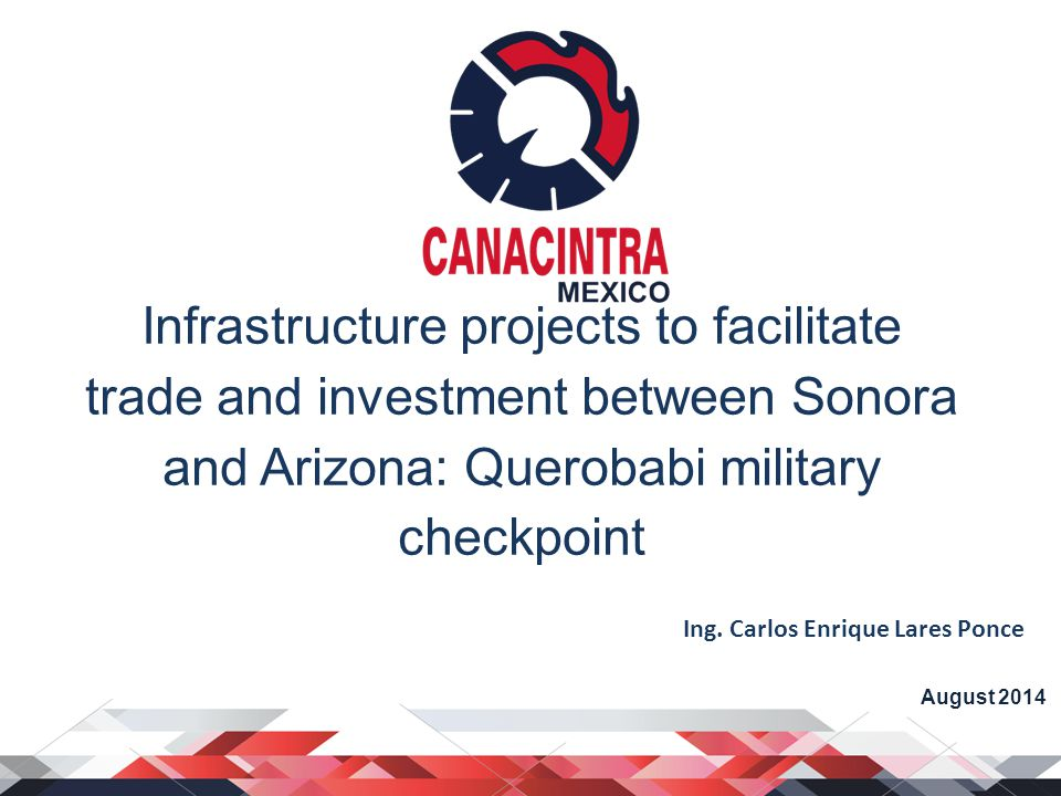 Infrastructure projects to facilitate trade and investment between Sonora and Arizona: Querobabi military checkpoint August 2014 Ing.