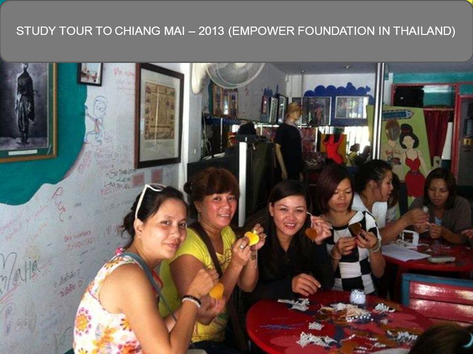 STUDY TOUR TO CHIANG MAI – 2013 (EMPOWER FOUNDATION IN THAILAND)