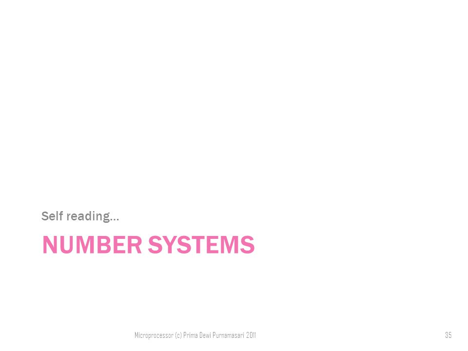 NUMBER SYSTEMS Self reading… Microprocessor (c) Prima Dewi Purnamasari