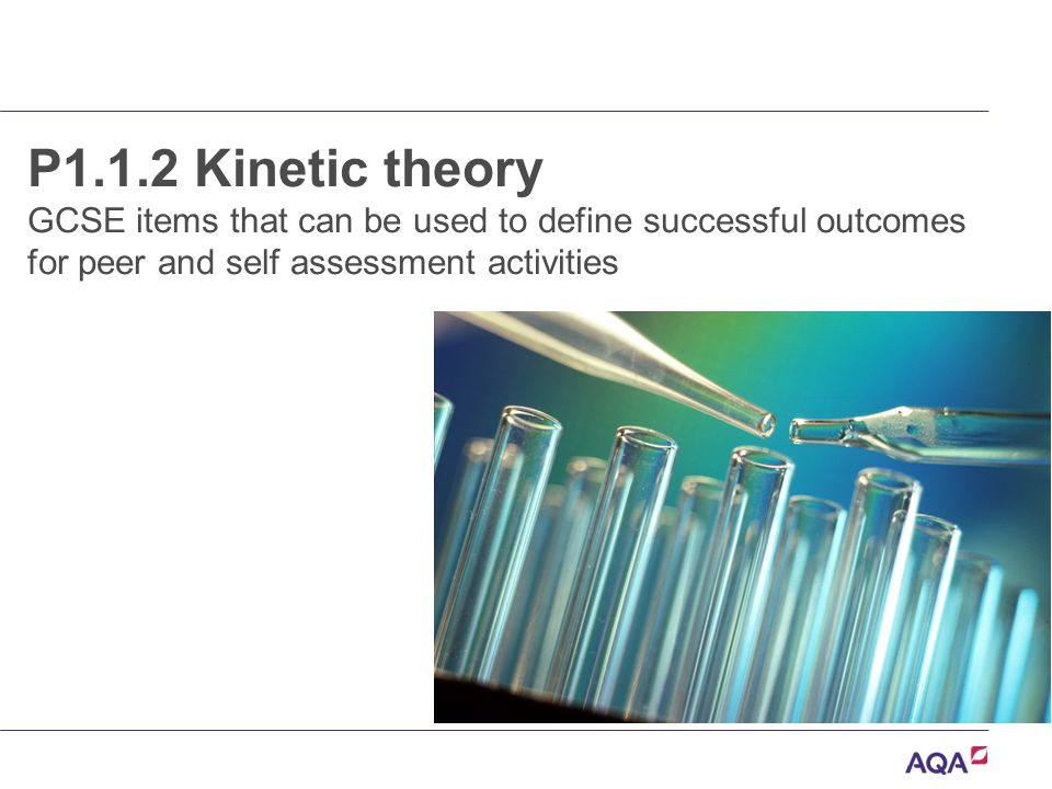 P1.1.2 Kinetic theory GCSE items that can be used to define successful outcomes for peer and self assessment activities