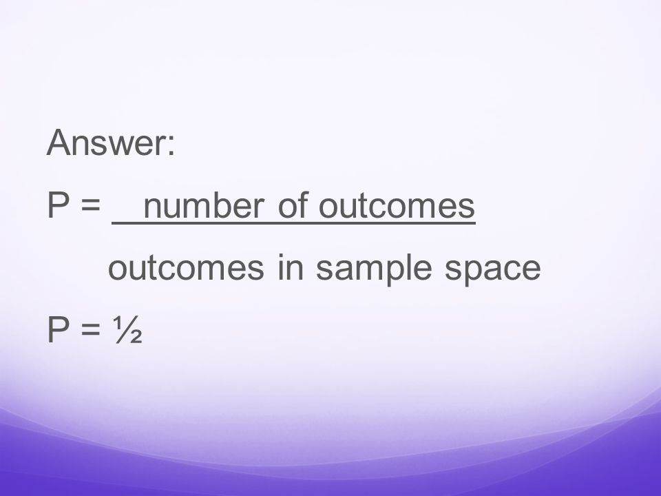 Answer: P = number of outcomes outcomes in sample space P = ½
