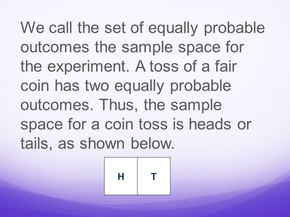 We call the set of equally probable outcomes the sample space for the experiment.
