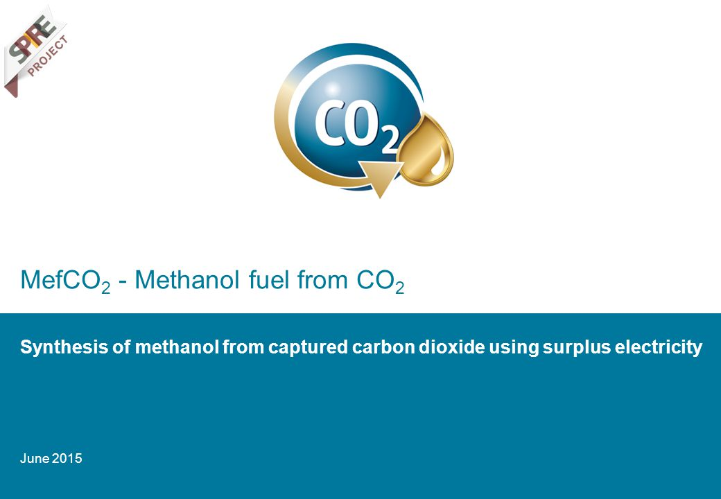 MefCO 2 - Methanol fuel from CO 2 Synthesis of methanol from captured carbon dioxide using surplus electricity June 2015