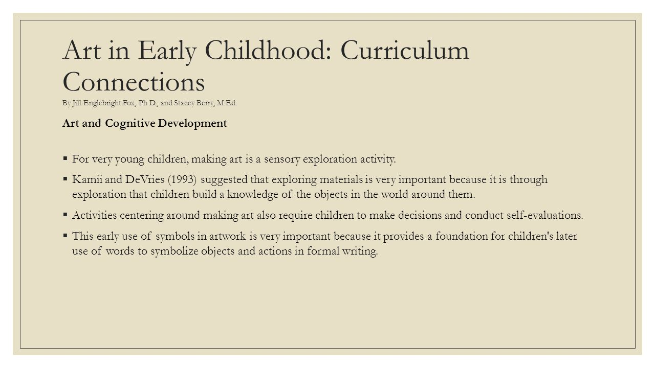 Art in Early Childhood: Curriculum Connections By Jill Englebright Fox, Ph.D., and Stacey Berry, M.Ed.