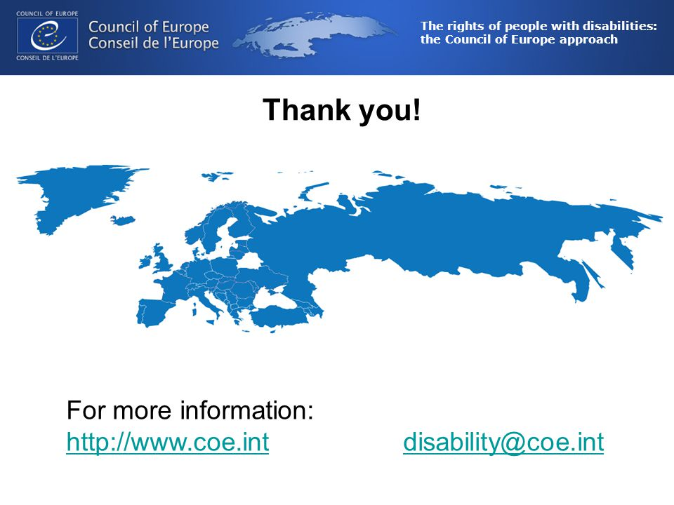 The rights of people with disabilities: the Council of Europe approach Thank you.