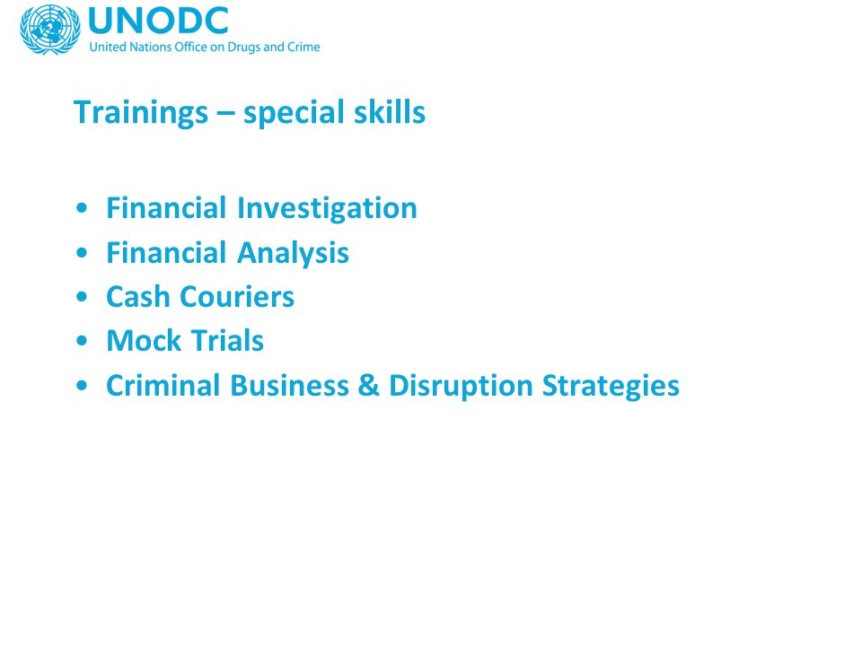 Trainings – special skills Financial Investigation Financial Analysis Cash Couriers Mock Trials Criminal Business & Disruption Strategies
