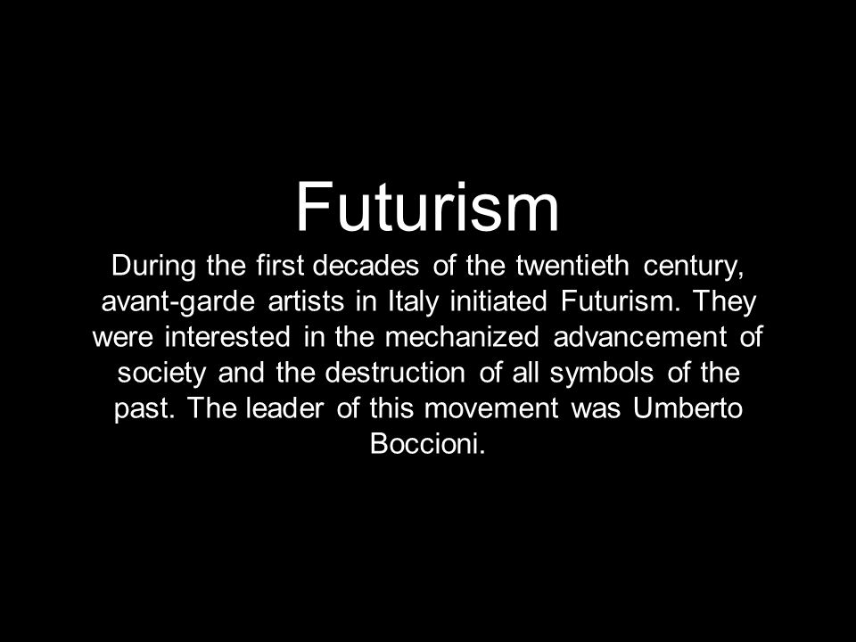 Futurism During the first decades of the twentieth century, avant-garde artists in Italy initiated Futurism.
