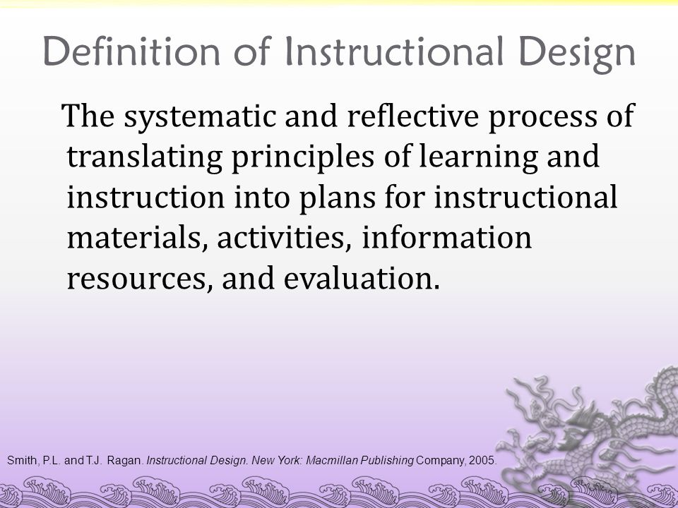 Smith Ragan Model Presenter Sensen Li Definition Of Instructional Design The Systematic And Reflective Process Of Translating Principles Of Learning Ppt Download