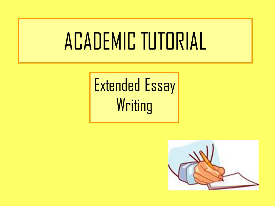ACADEMIC TUTORIAL Extended Essay Writing