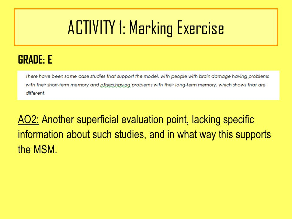 ACTIVITY 1: Marking Exercise GRADE: E AO2: Another superficial evaluation point, lacking specific information about such studies, and in what way this supports the MSM.