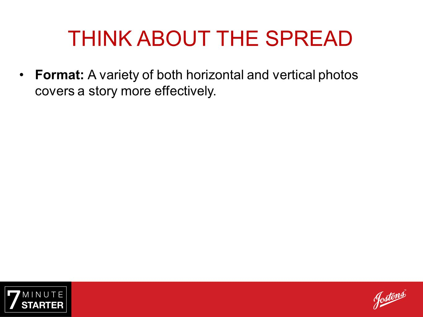 THINK ABOUT THE SPREAD Format: A variety of both horizontal and vertical photos covers a story more effectively.