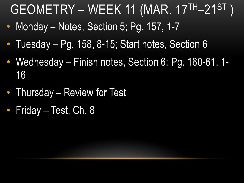 GEOMETRY – WEEK 11 (MAR. 17 TH –21 ST ) Monday – Notes, Section 5; Pg.