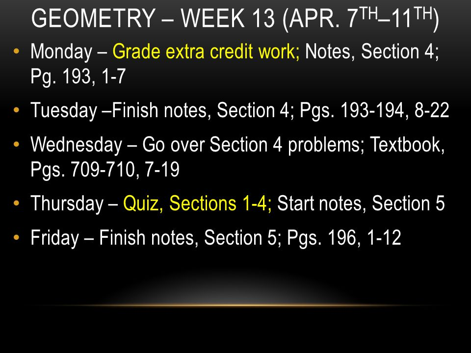 GEOMETRY – WEEK 13 (APR. 7 TH –11 TH ) Monday – Grade extra credit work; Notes, Section 4; Pg.