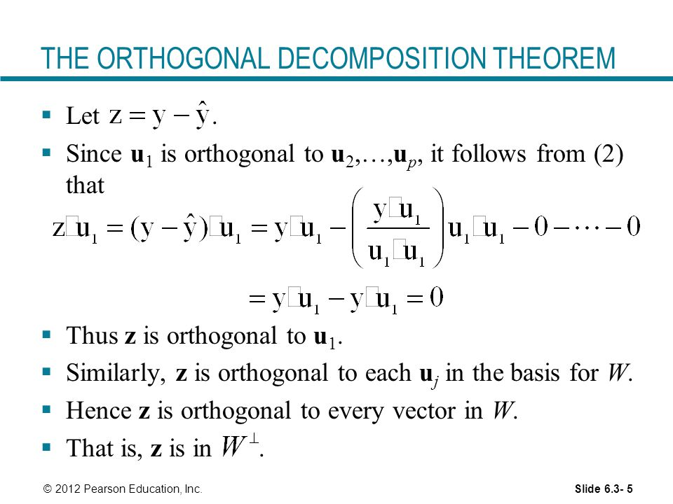 Slide © 2012 Pearson Education, Inc. THE ORTHOGONAL DECOMPOSITION THEOREM  Let.
