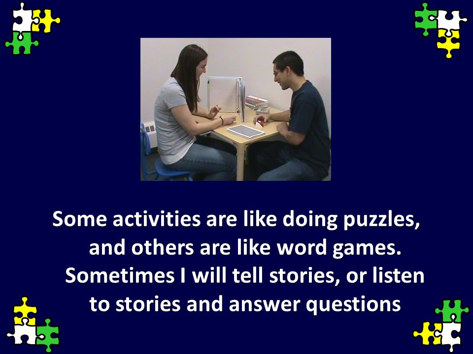 Some activities are like doing puzzles, and others are like word games.