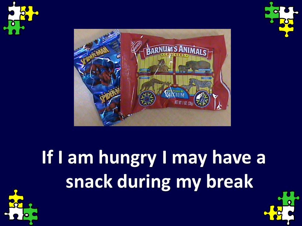 If I am hungry I may have a snack during my break