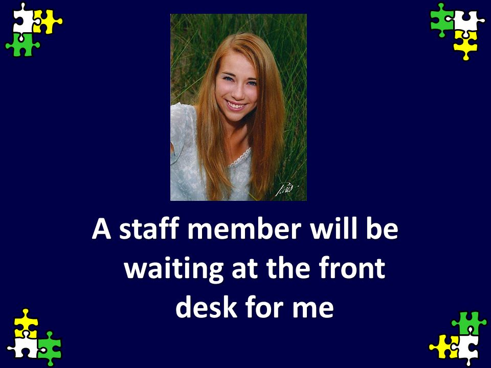 A staff member will be waiting at the front desk for me