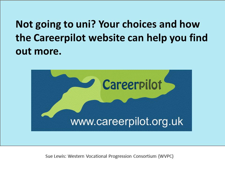 Not going to uni. Your choices and how the Careerpilot website can help you find out more.