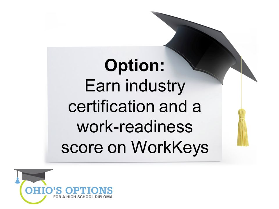 Option: Earn industry certification and a work-readiness score on WorkKeys